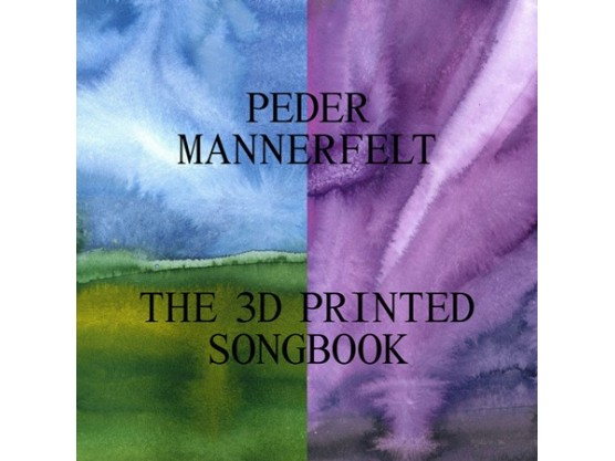 """Peder Mannerfelt """"The 3D Printed Songbook"""" cover"""