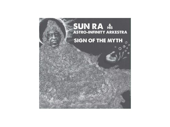 """Sun Ra And His Astro-Infinity Arkestra """"Sign Of The Myth"""" cover"""