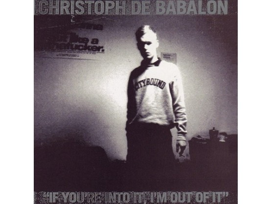 """Christoph De Babalon """"If You're Into It, I'm Out Of It"""" cover"""