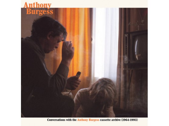 "Anthony Burgess ""Conversations with the Anthony Burgess Archives (1964​-​1993)"""