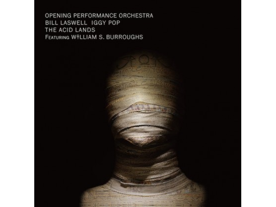 Bill Laswell, Opening Performance Orchestra, Iggy Pop, William S. Burroughs